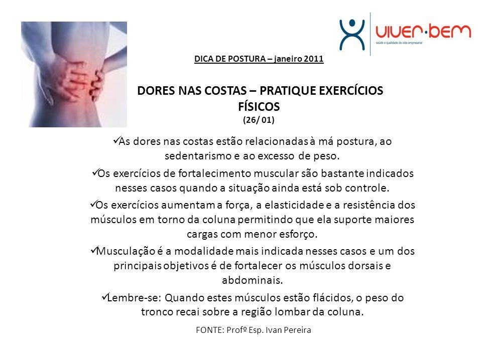 DICA DE POSTURA – janeiro 2011 DORES NAS COSTAS – PRATIQUE EXERCÍCIOS FÍSICOS (26/ 01) As dores nas costas estão relacionadas à má postura, ao sedenta