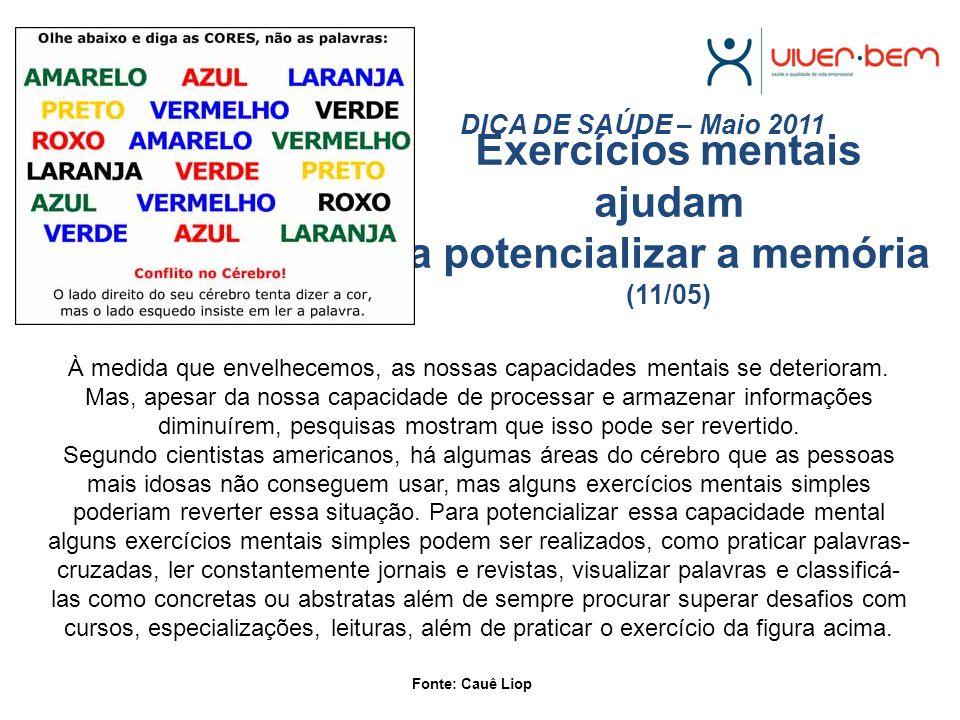 Exercícios mentais ajudam a potencializar a memória (11/05) DICA DE SAÚDE – Maio 2011 À medida que envelhecemos, as nossas capacidades mentais se deterioram.