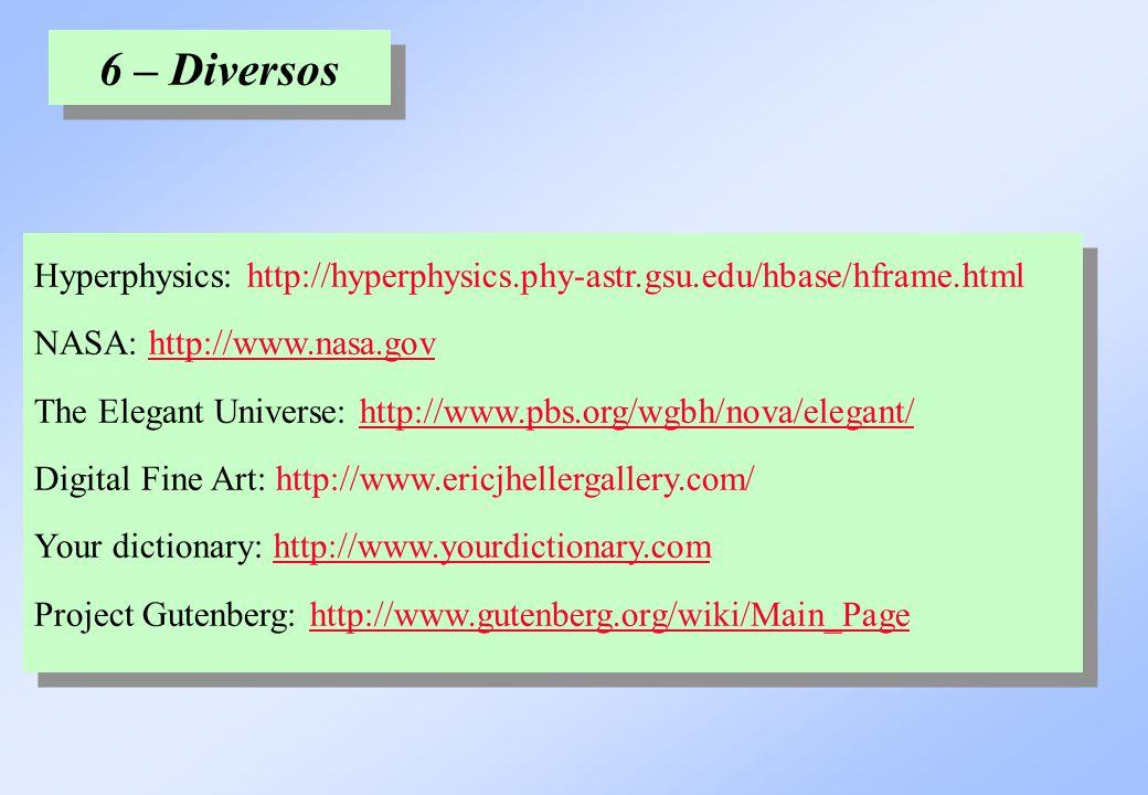 6 – Diversos Hyperphysics: http://hyperphysics.phy-astr.gsu.edu/hbase/hframe.html NASA: http://www.nasa.gov The Elegant Universe: http://www.pbs.org/w