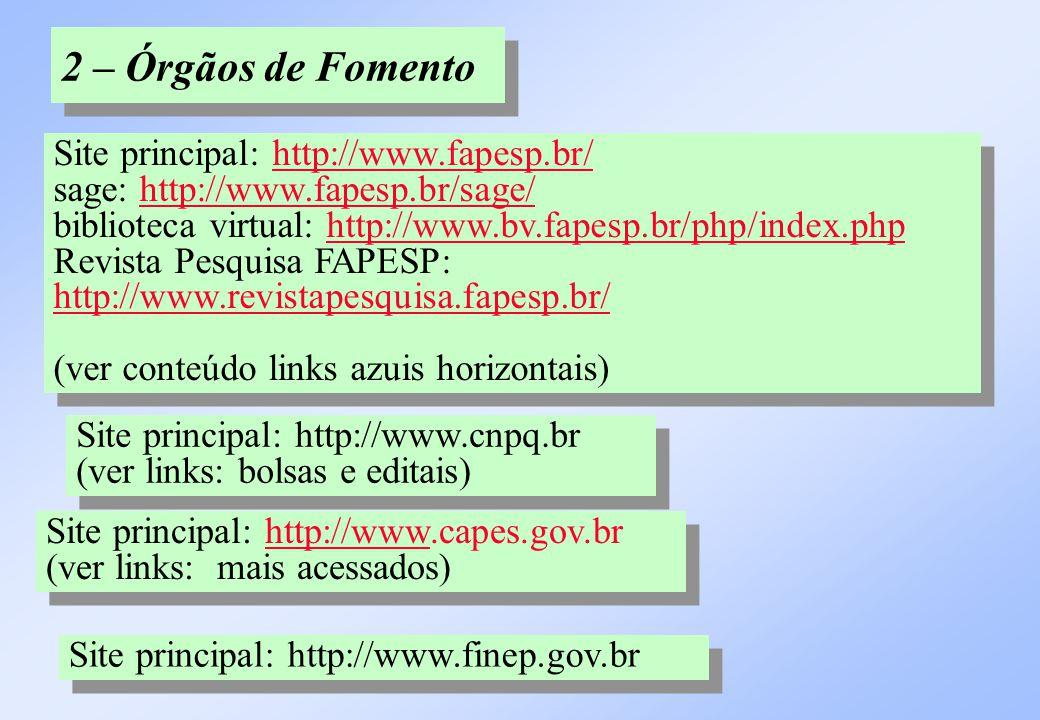 2 – Órgãos de Fomento Site principal: http://www.finep.gov.br Site principal: http://www.fapesp.br/ sage: http://www.fapesp.br/sage/ biblioteca virtua