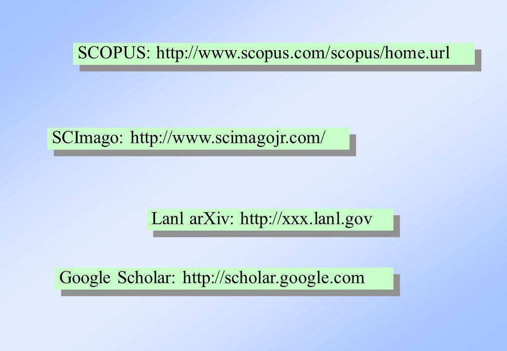 Lanl arXiv: http://xxx.lanl.gov SCImago: http://www.scimagojr.com/ Google Scholar: http://scholar.google.com SCOPUS: http://www.scopus.com/scopus/home