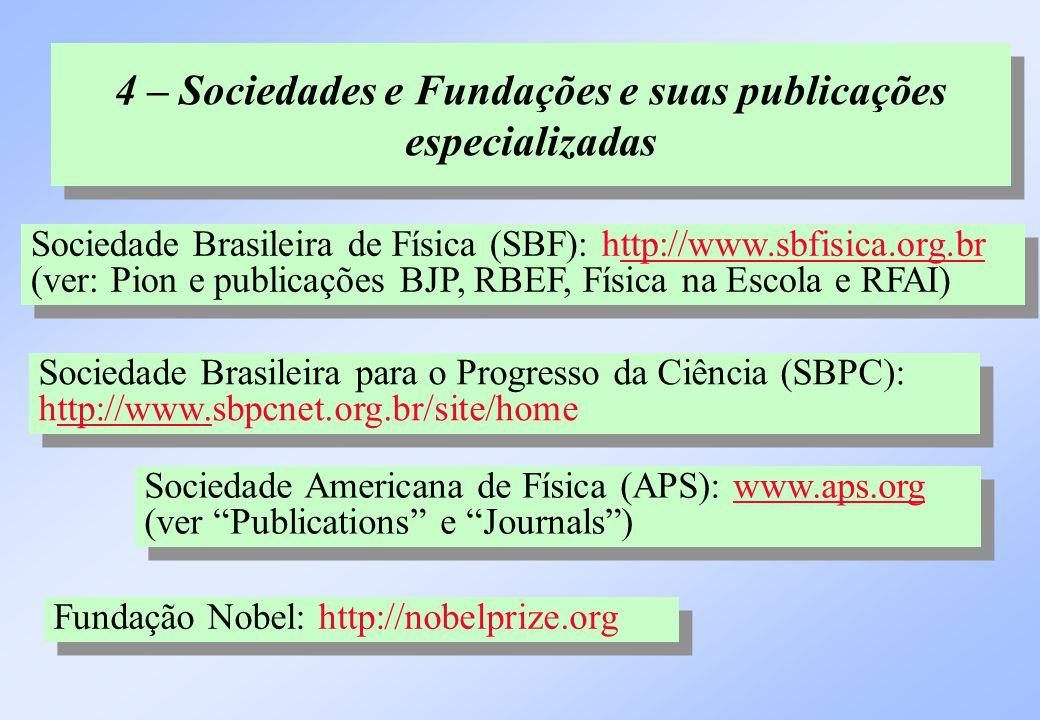 """4 – Sociedades e Fundações e suas publicações especializadas Sociedade Americana de Física (APS): www.aps.org (ver """"Publications"""" e """"Journals"""")www.aps"""