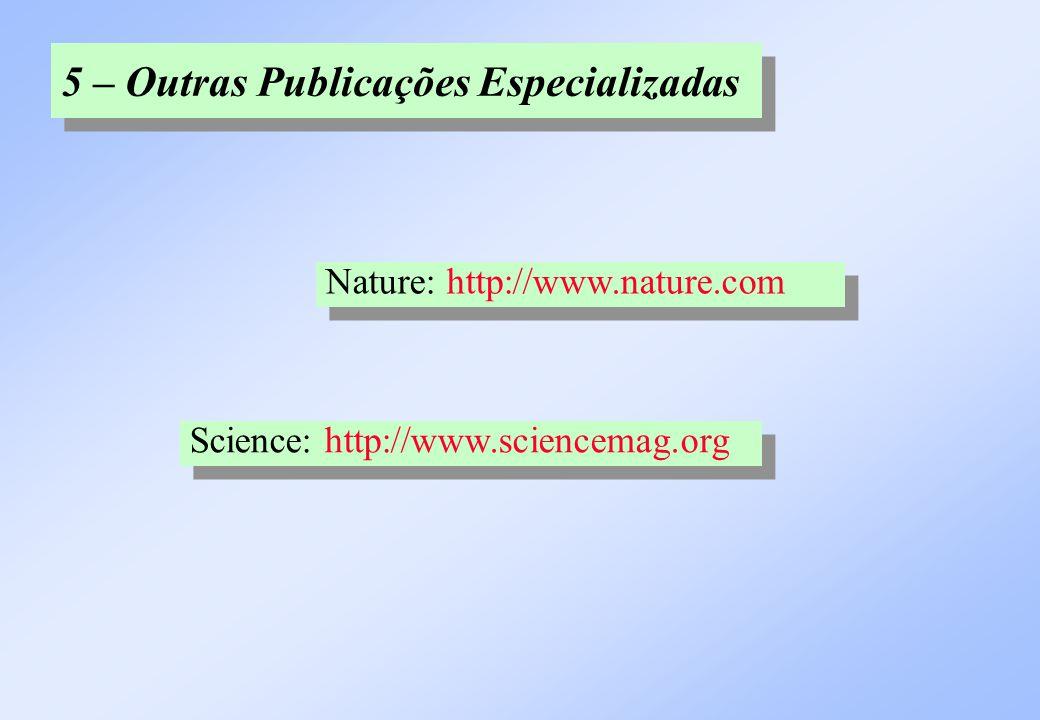 5 – Outras Publicações Especializadas Nature: http://www.nature.com Science: http://www.sciencemag.org