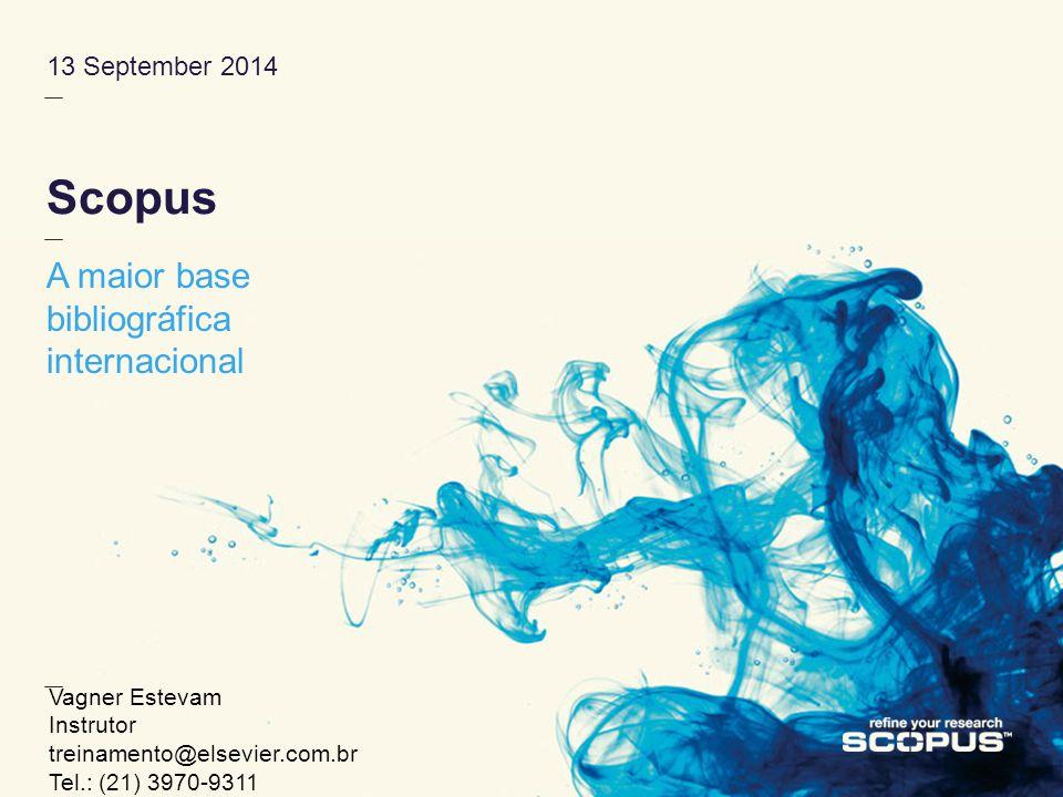 13 September 2014 Scopus A maior base bibliográfica internacional Vagner Estevam Instrutor treinamento@elsevier.com.br Tel.: (21) 3970-9311