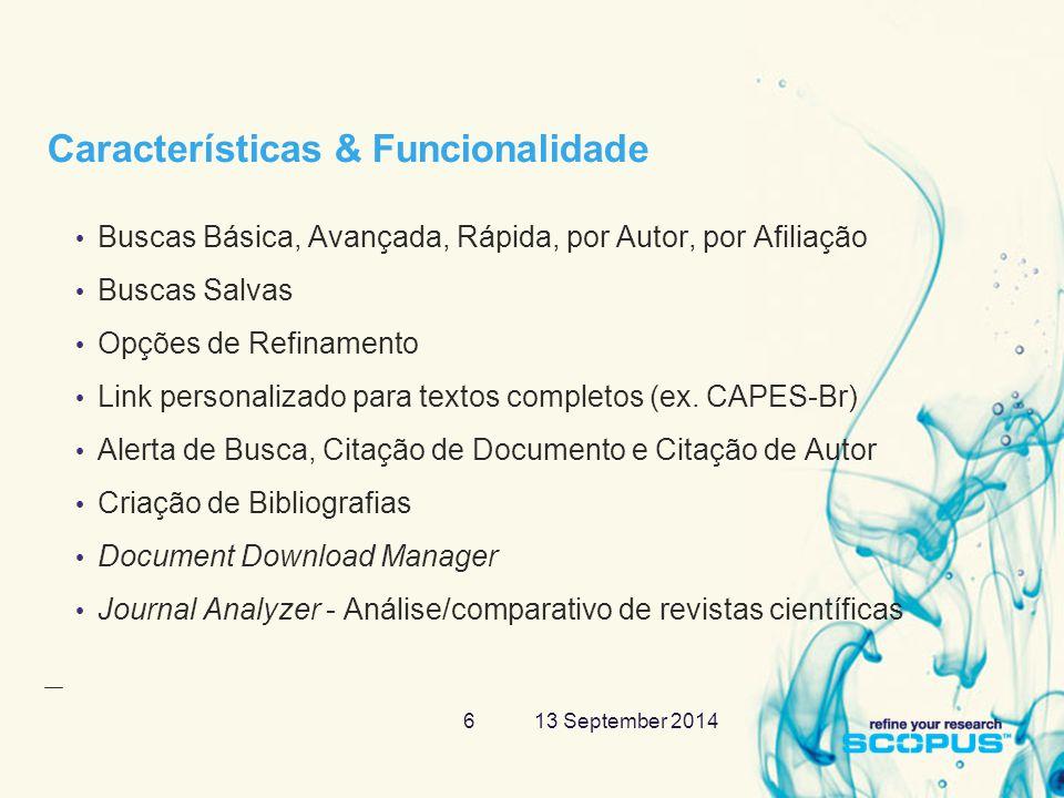 13 September 20146 Características & Funcionalidade Buscas Básica, Avançada, Rápida, por Autor, por Afiliação Buscas Salvas Opções de Refinamento Link personalizado para textos completos (ex.
