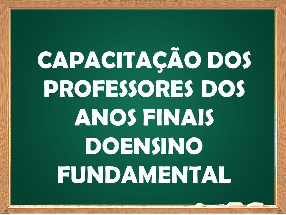 CAPACITAÇÃO DOS PROFESSORES DOS ANOS FINAIS DOENSINO FUNDAMENTAL