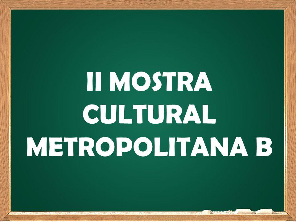 II MOSTRA CULTURAL METROPOLITANA B