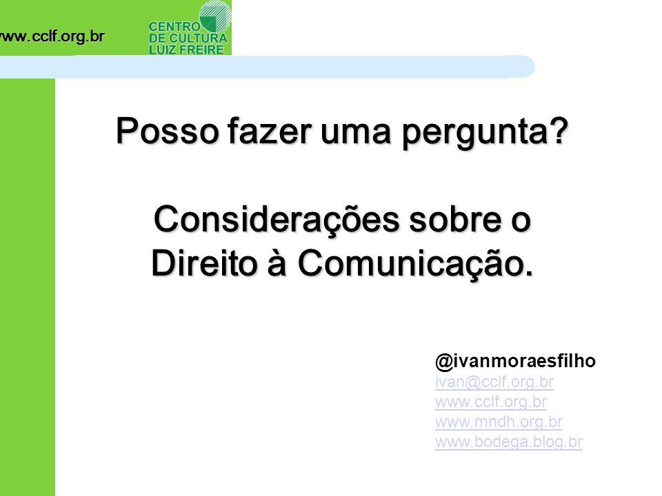 www.cclf.org.br Posso fazer uma pergunta. Considerações sobre o Direito à Comunicação.