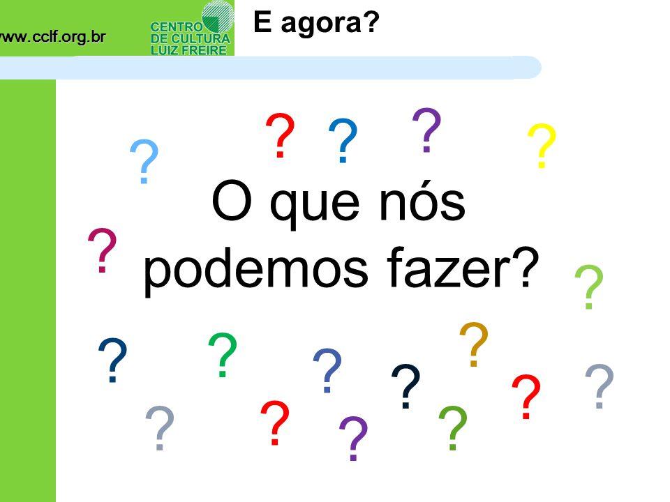 www.cclf.org.br E agora O que nós podemos fazer