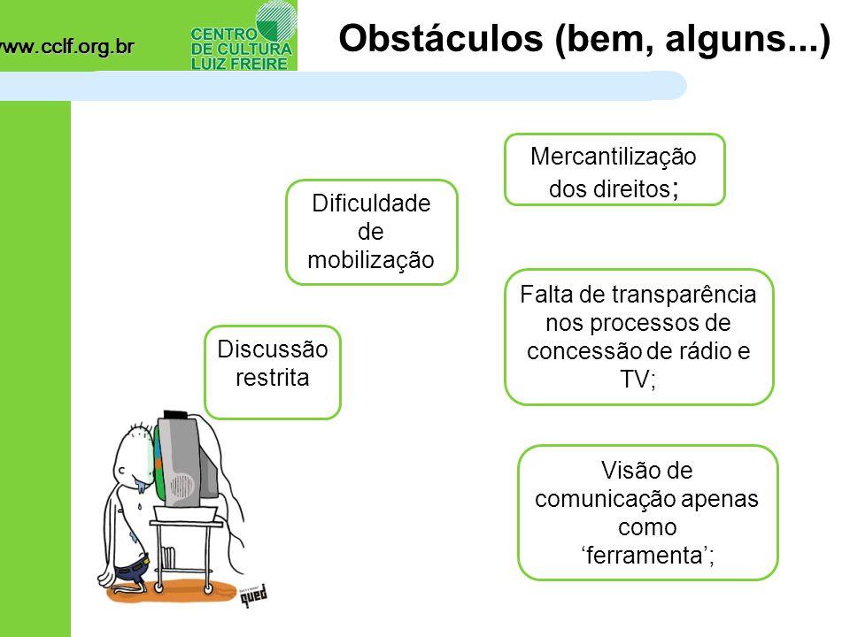 www.cclf.org.br Obstáculos (bem, alguns...) Dificuldade de mobilização Falta de transparência nos processos de concessão de rádio e TV; Visão de comunicação apenas como 'ferramenta'; Mercantilização dos direitos ; Discussão restrita