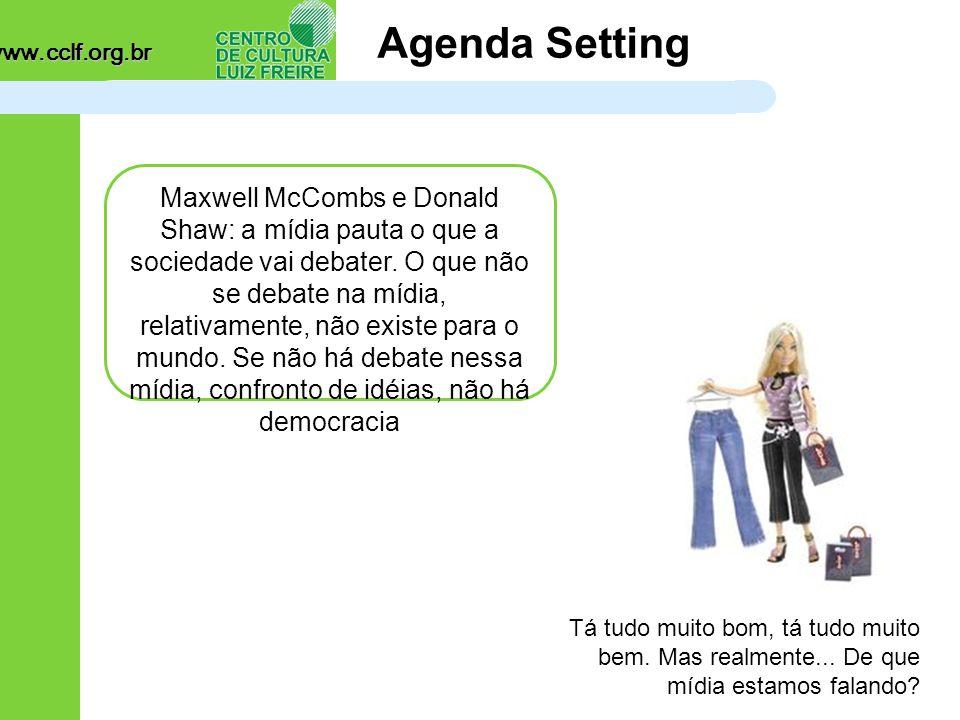 www.cclf.org.br Agenda Setting Maxwell McCombs e Donald Shaw: a mídia pauta o que a sociedade vai debater.