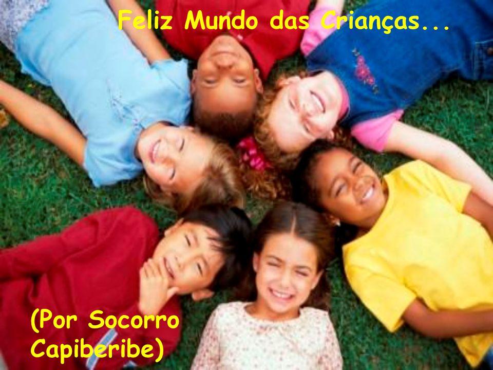 Feliz Mundo das Crianças... (Por Socorro Capiberibe)