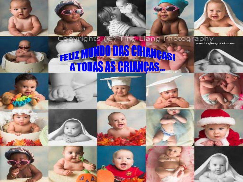 Criança, hoje é teu dia... Mas, todos os dias são teus... Por isso, meu bem, sorria... E agradece a Deus!!!