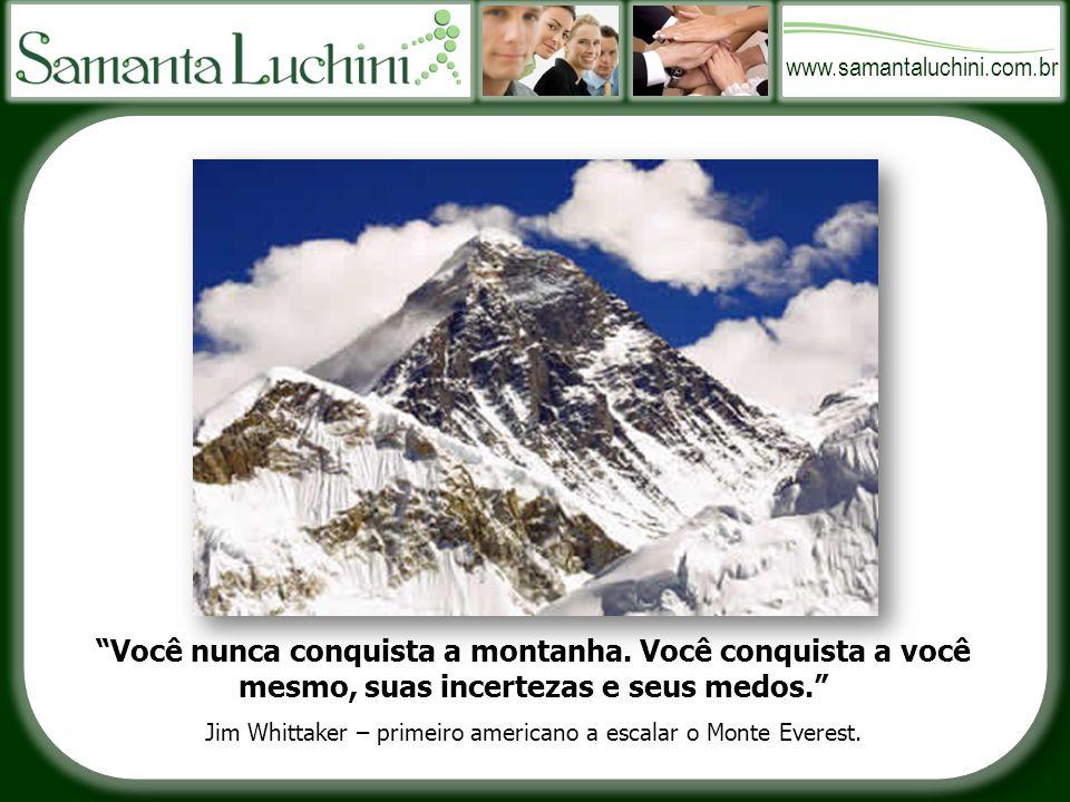 www.samantaluchini.com.br Você nunca conquista a montanha.
