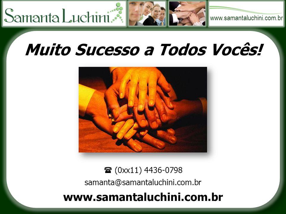 www.samantaluchini.com.br Muito Sucesso a Todos Vocês.