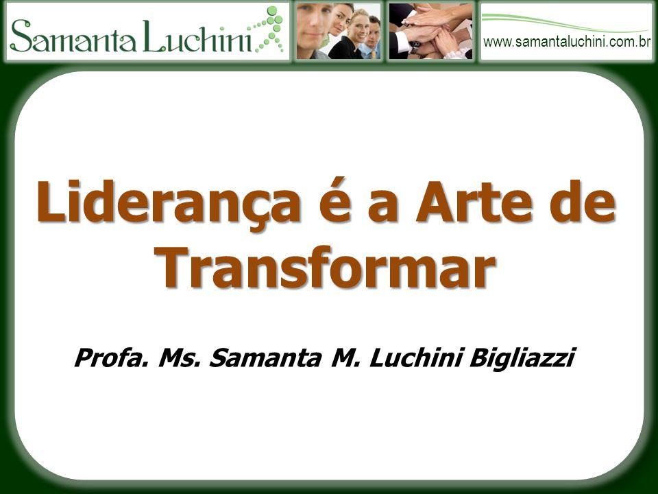 Liderança é a Arte de Transformar Profa. Ms. Samanta M. Luchini Bigliazzi