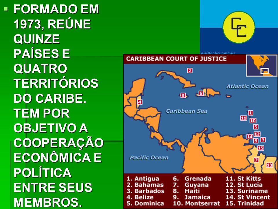  FORMADO EM 1973, REÚNE QUINZE PAÍSES E QUATRO TERRITÓRIOS DO CARIBE.