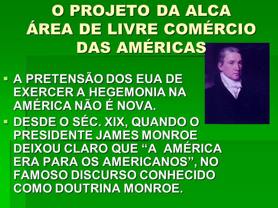 O PROJETO DA ALCA ÁREA DE LIVRE COMÉRCIO DAS AMÉRICAS  A PRETENSÃO DOS EUA DE EXERCER A HEGEMONIA NA AMÉRICA NÃO É NOVA.