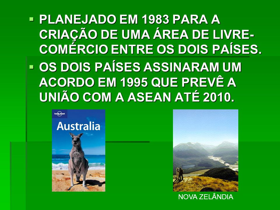  PLANEJADO EM 1983 PARA A CRIAÇÃO DE UMA ÁREA DE LIVRE- COMÉRCIO ENTRE OS DOIS PAÍSES.