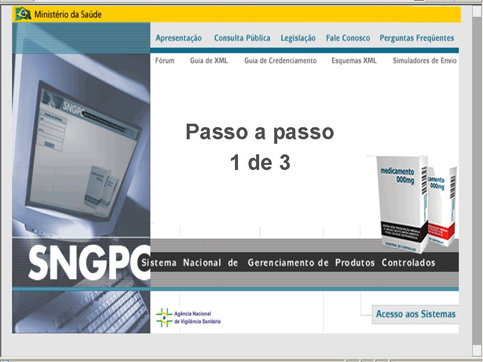 Sistema Nacional de Gerenciamento de Produtos Controlados Sítio eletrônico: www.anvisa.gov.br/sngpc Clicar em Setor regulado