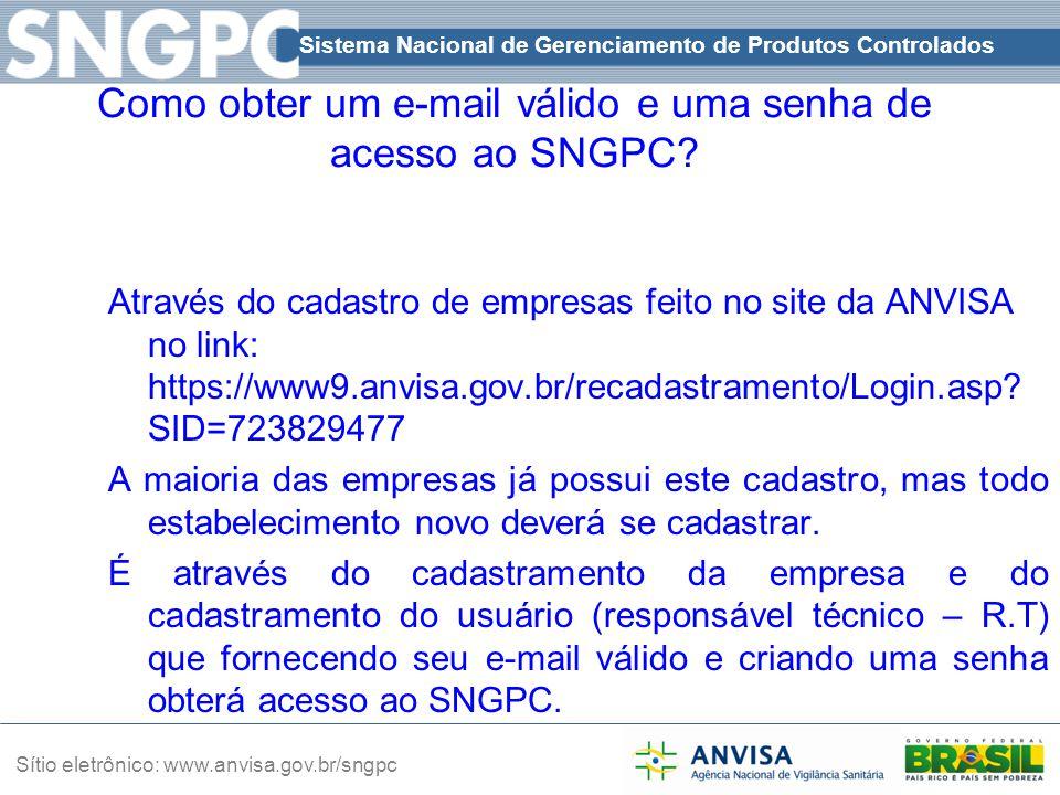 Sistema Nacional de Gerenciamento de Produtos Controlados Sítio eletrônico: www.anvisa.gov.br/sngpc Como obter um e-mail válido e uma senha de acesso