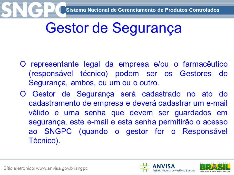 Sistema Nacional de Gerenciamento de Produtos Controlados Sítio eletrônico: www.anvisa.gov.br/sngpc Gestor de Segurança O representante legal da empre