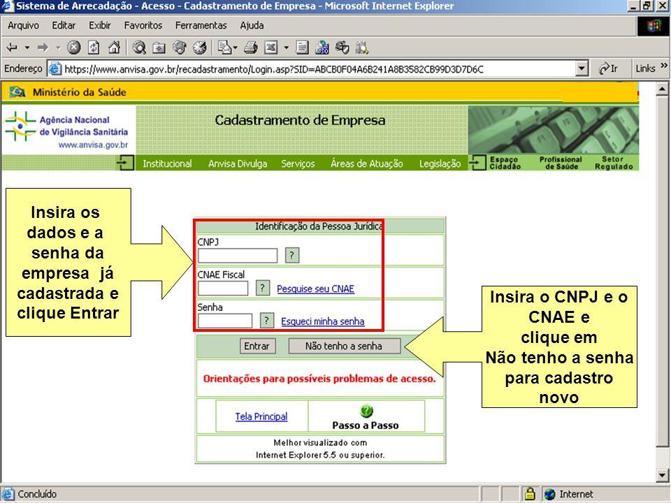 Sistema Nacional de Gerenciamento de Produtos Controlados Sítio eletrônico: www.anvisa.gov.br/sngpc Insira os dados e a senha da empresa já cadastrada