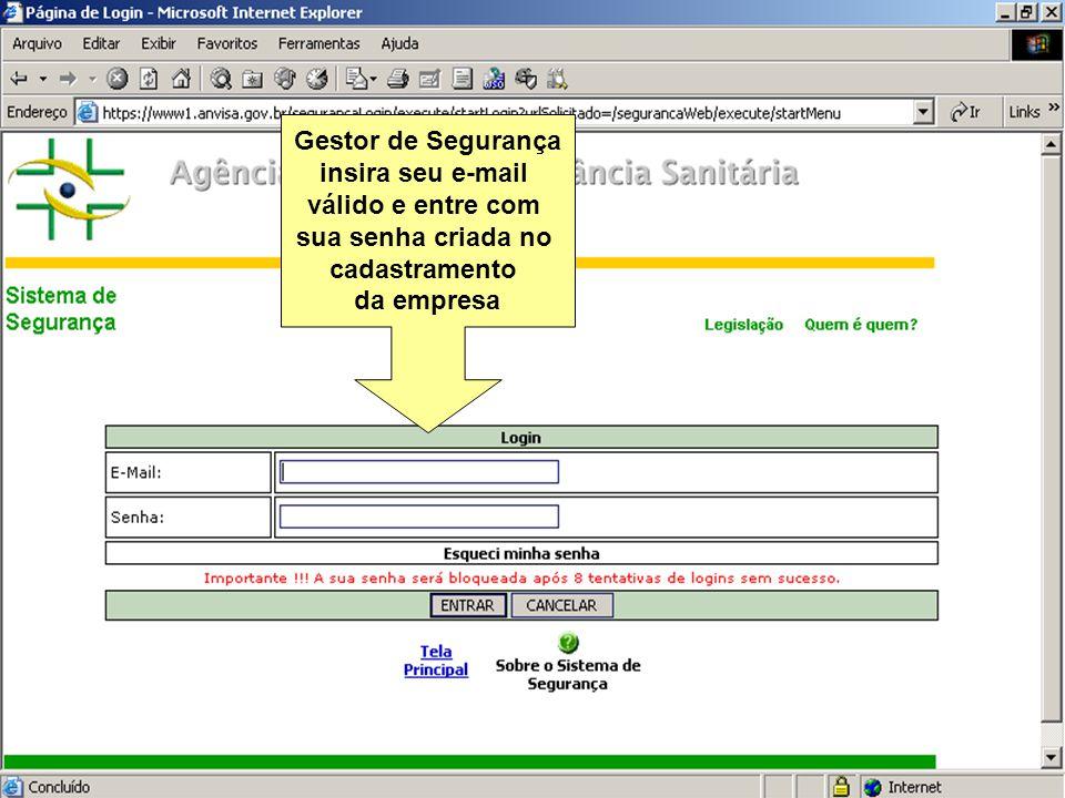 Sistema Nacional de Gerenciamento de Produtos Controlados Sítio eletrônico: www.anvisa.gov.br/sngpc Gestor de Segurança insira seu e-mail válido e ent