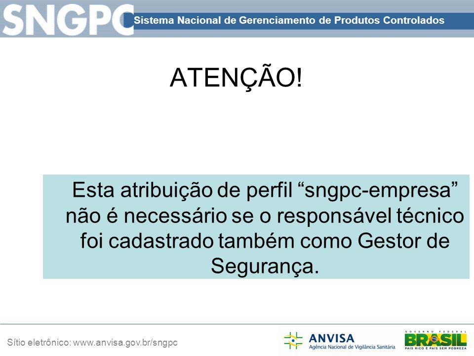 """Sistema Nacional de Gerenciamento de Produtos Controlados Sítio eletrônico: www.anvisa.gov.br/sngpc ATENÇÃO! Esta atribuição de perfil """"sngpc-empresa"""""""