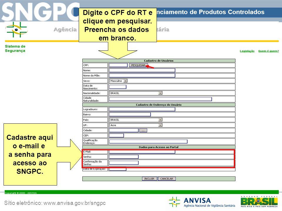 Sistema Nacional de Gerenciamento de Produtos Controlados Sítio eletrônico: www.anvisa.gov.br/sngpc Cadastre aqui o e-mail e a senha para acesso ao SN