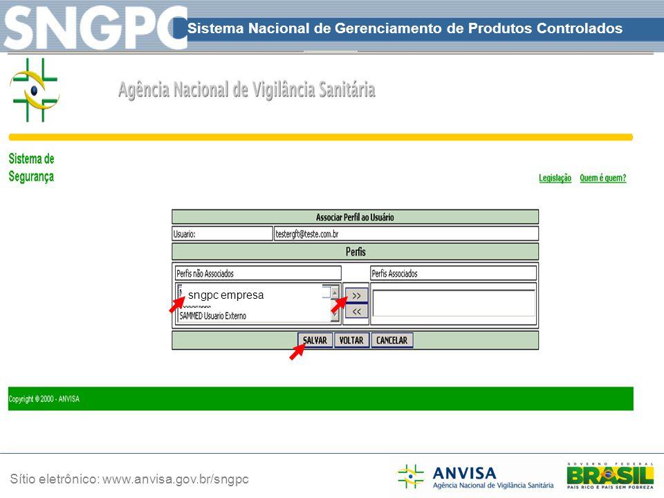 Sistema Nacional de Gerenciamento de Produtos Controlados Sítio eletrônico: www.anvisa.gov.br/sngpc sngpc empresa