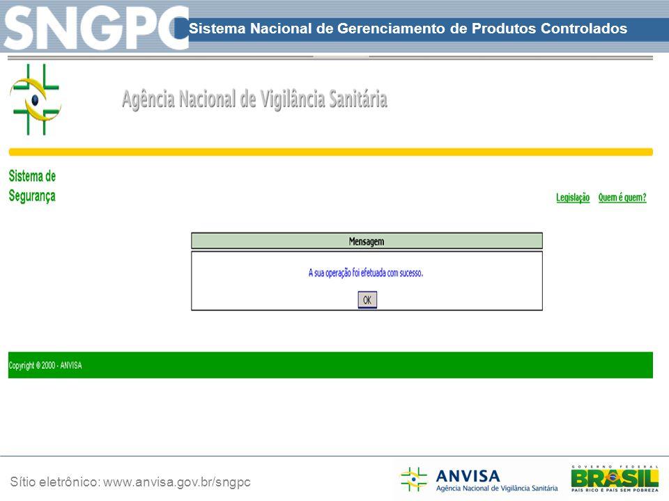 Sistema Nacional de Gerenciamento de Produtos Controlados Sítio eletrônico: www.anvisa.gov.br/sngpc
