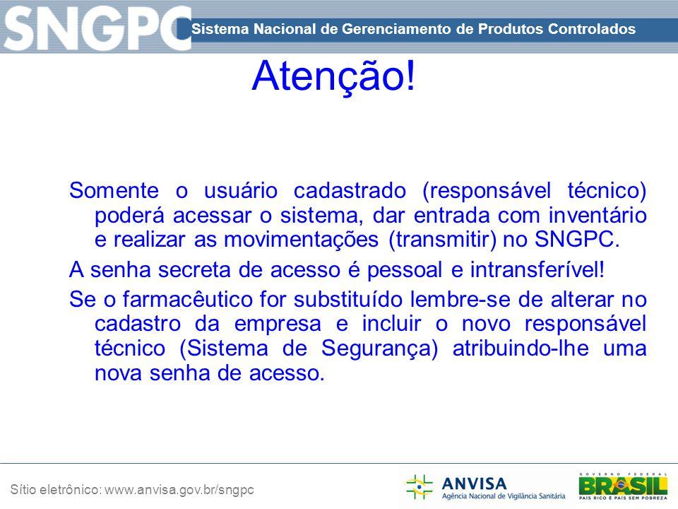 Sistema Nacional de Gerenciamento de Produtos Controlados Sítio eletrônico: www.anvisa.gov.br/sngpc Atenção! Somente o usuário cadastrado (responsável