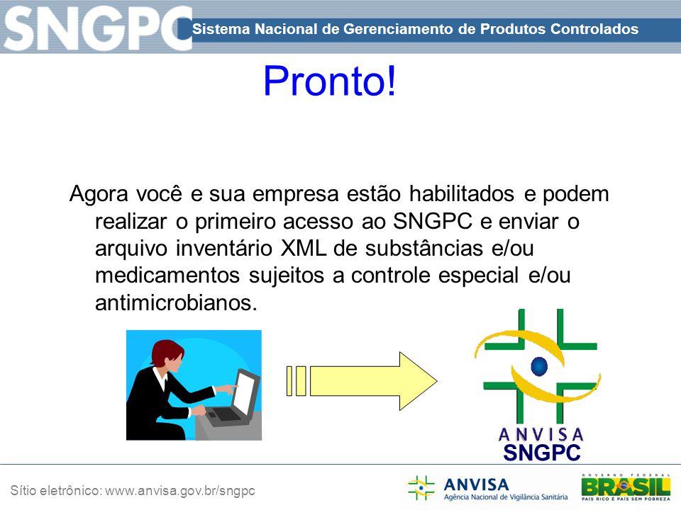 Sistema Nacional de Gerenciamento de Produtos Controlados Sítio eletrônico: www.anvisa.gov.br/sngpc Pronto! Agora você e sua empresa estão habilitados