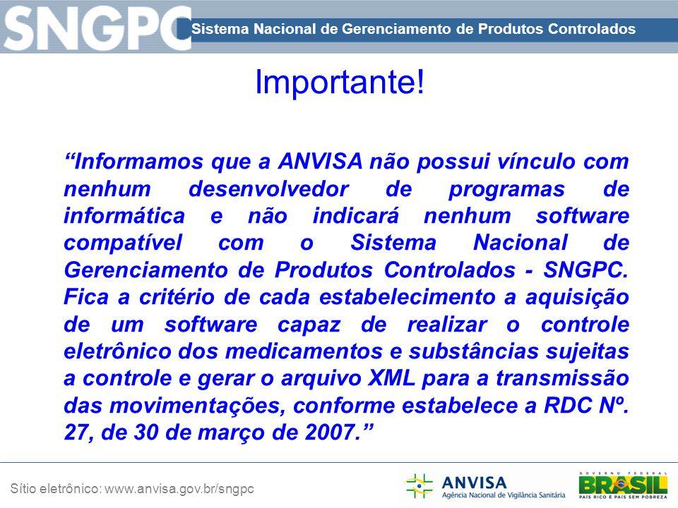 """Sistema Nacional de Gerenciamento de Produtos Controlados Sítio eletrônico: www.anvisa.gov.br/sngpc """"Informamos que a ANVISA não possui vínculo com ne"""