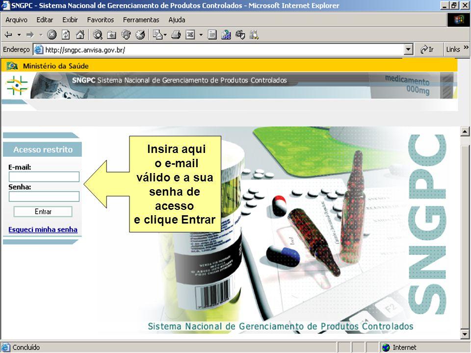 Sistema Nacional de Gerenciamento de Produtos Controlados Sítio eletrônico: www.anvisa.gov.br/sngpc Insira aqui o e-mail válido e a sua senha de acess