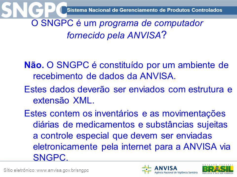 Sistema Nacional de Gerenciamento de Produtos Controlados Sítio eletrônico: www.anvisa.gov.br/sngpc O SNGPC é um programa de computador fornecido pela