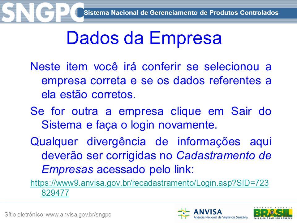 Sistema Nacional de Gerenciamento de Produtos Controlados Sítio eletrônico: www.anvisa.gov.br/sngpc Dados da Empresa Neste item você irá conferir se s