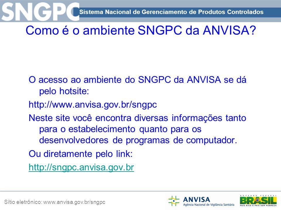 Sistema Nacional de Gerenciamento de Produtos Controlados Sítio eletrônico: www.anvisa.gov.br/sngpc Como é o ambiente SNGPC da ANVISA? O acesso ao amb