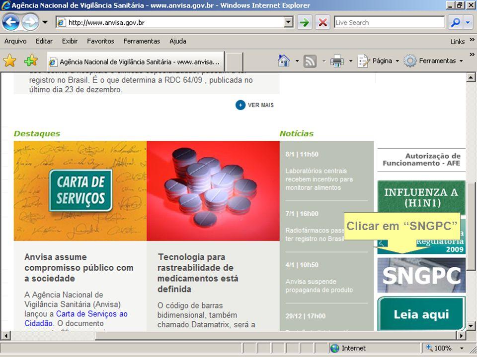 Sistema Nacional de Gerenciamento de Produtos Controlados Sítio eletrônico: www.anvisa.gov.br/sngpc Ao clicar aqui você terá acesso ao SNGPC