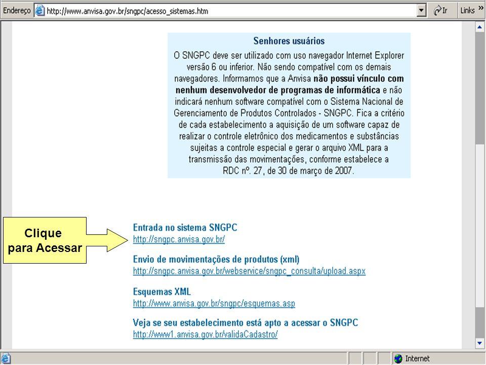 Sistema Nacional de Gerenciamento de Produtos Controlados Sítio eletrônico: www.anvisa.gov.br/sngpc Clique para Acessar