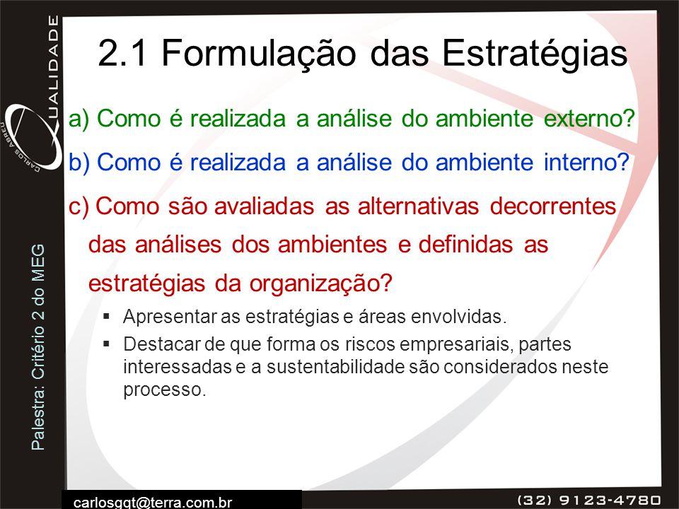 Palestra: Critério 2 do MEG carlosgqt@terra.com.br 2.1 Formulação das Estratégias a) Como é realizada a análise do ambiente externo? b) Como é realiza