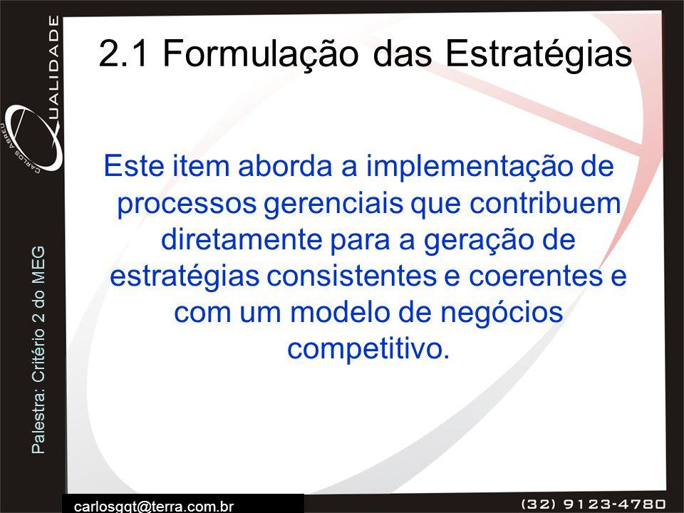 Palestra: Critério 2 do MEG carlosgqt@terra.com.br 2.1 Formulação das Estratégias Este item aborda a implementação de processos gerenciais que contrib