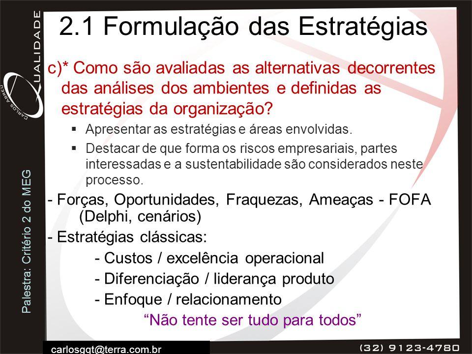 Palestra: Critério 2 do MEG carlosgqt@terra.com.br 2.1 Formulação das Estratégias c)* Como são avaliadas as alternativas decorrentes das análises dos