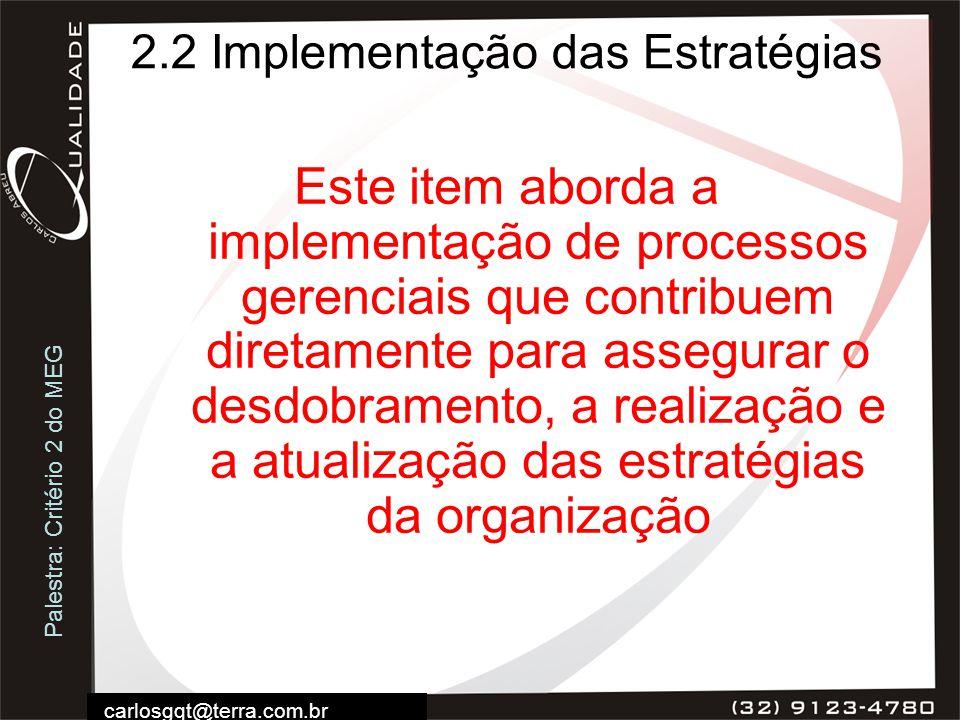 Palestra: Critério 2 do MEG carlosgqt@terra.com.br 2.2 Implementação das Estratégias Este item aborda a implementação de processos gerenciais que cont