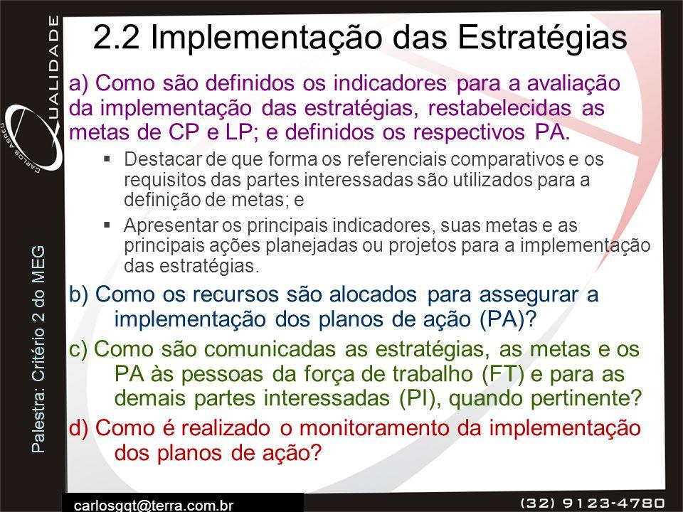 Palestra: Critério 2 do MEG carlosgqt@terra.com.br 2.2 Implementação das Estratégias a) Como são definidos os indicadores para a avaliação da implemen