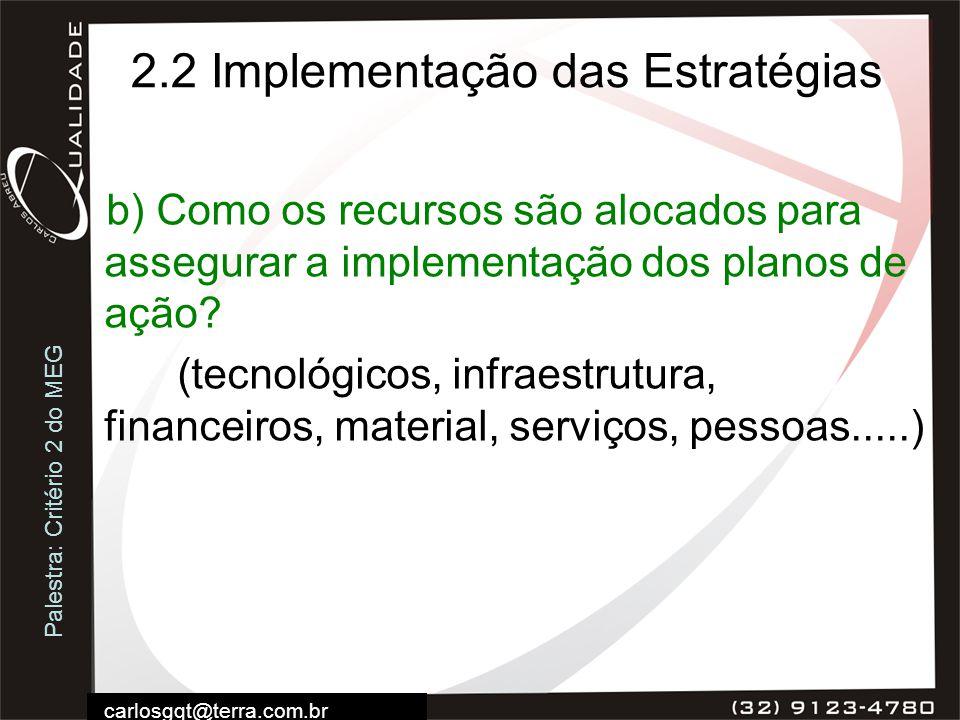 Palestra: Critério 2 do MEG carlosgqt@terra.com.br 2.2 Implementação das Estratégias b) Como os recursos são alocados para assegurar a implementação d