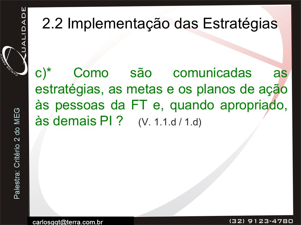 Palestra: Critério 2 do MEG carlosgqt@terra.com.br 2.2 Implementação das Estratégias c)* Como são comunicadas as estratégias, as metas e os planos de