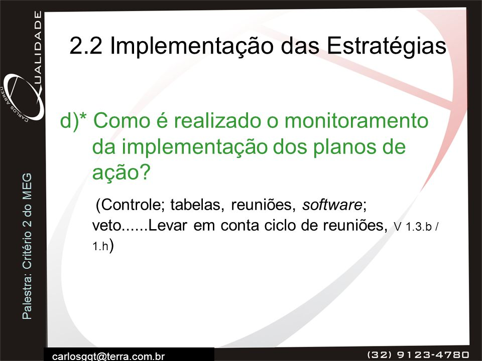 Palestra: Critério 2 do MEG carlosgqt@terra.com.br 2.2 Implementação das Estratégias d)* Como é realizado o monitoramento da implementação dos planos