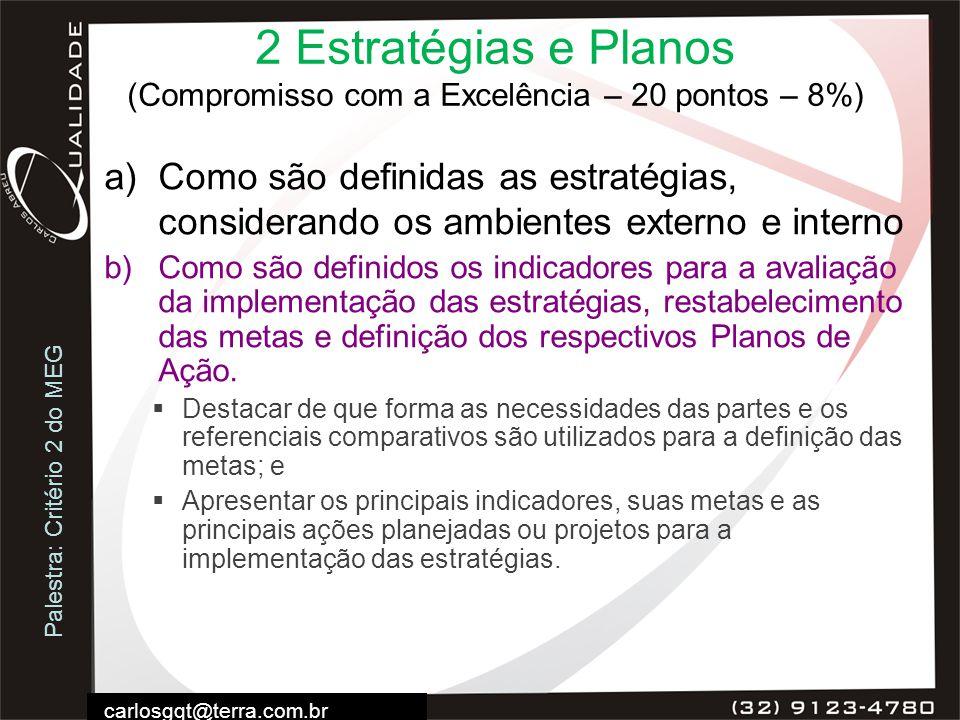 Palestra: Critério 2 do MEG carlosgqt@terra.com.br 2 Estratégias e Planos (Compromisso com a Excelência – 20 pontos – 8%) a)Como são definidas as estr